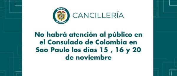 No habrá atención al público en el Consulado de Colombia en Sao Paulo los días 15 , 16 y 20 de noviembre de 2018