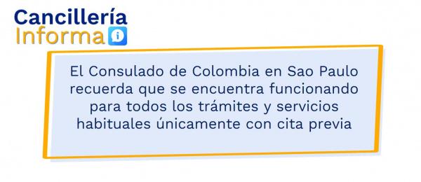 El Consulado de Colombia en Sao Paulo recuerda que se encuentra funcionando para todos los trámites y servicios habituales únicamente con cita previa